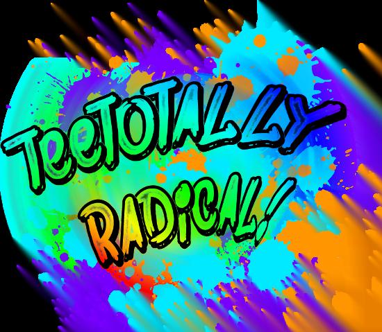 Teetotally Radical